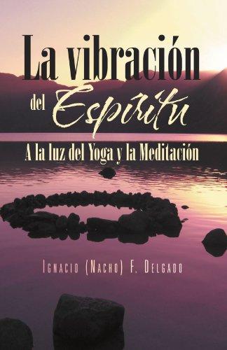 La Vibracion del Espiritu: a la Luz del Yoga y La Meditacion