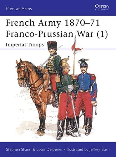 French Army 1870-71 Franco-Prussian War (1): Imperial Troops: Franco-Prussian War - Imperial Troops Vol 1 (Men-at-Arms) por Stephen Shann