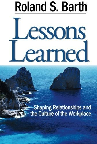 Lessons Learned: Shaping Relationships and the Culture of the Workplace by Roland S. Barth (2003-06-03)