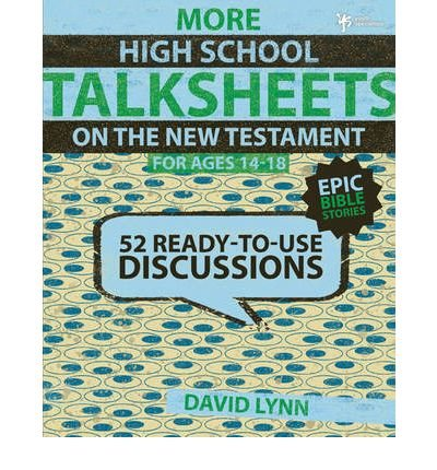 By David Lynn ( Author ) [ More High School Talksheets on the New Testament, Ages 14-18: 52 Ready-To-Use Discussions Talksheets By Aug-2010 Paperback