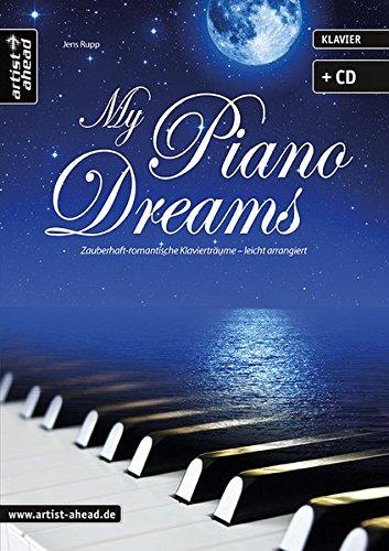 My Piano Dreams: Zauberhaft-romantische Klavierträume - leicht arrangiert (inkl. Audio-CD). Spielbuch für Klavier. Musiknoten. Songbook.