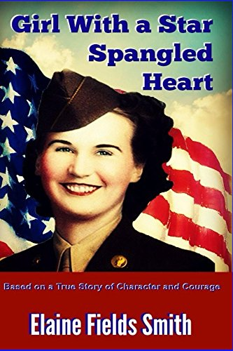 Girl With A Star Spangled Heart: Based on a True Story of Courage and Character (English Edition) Star Spangled Girl
