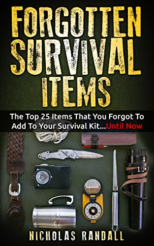 Forgotten Survival Items : The Top 25 Items That You Forgot To Add To Your Survival Kit...Until Now (English Edition)