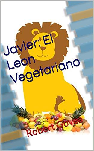 Javier: El Leon Vegetariano: Robert Govea