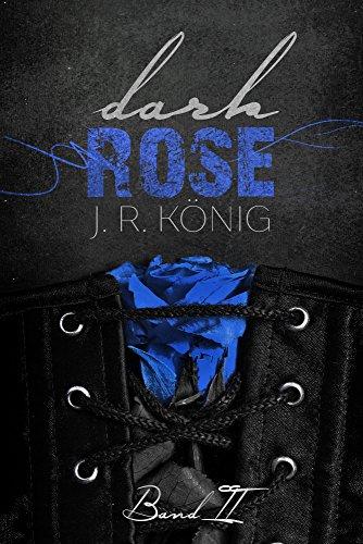 Dark Rose - Band 2: erotischer Liebesroman (Kurzroman) von [König, J.R.]