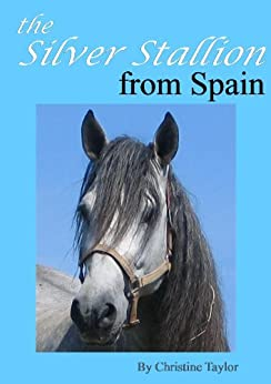 The Silver Stallion From Spain by [Taylor, Christine]