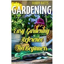 Gardening: Easy Gardening Reference For Beginners