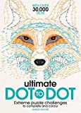 Ultimate Dot to Dot: Extreme Puzzle Challenges to Complete and Colour by Gareth Moore B.Sc (Hons) M.Phil Ph.D (2016-03-03)