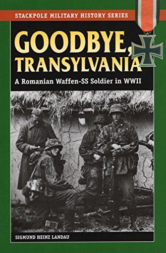 Goodbye, Transylvania: A Romanian Waffen Ss Soldier in WWII (Stackpole Military History Series) por Sigmund Heinz Landau