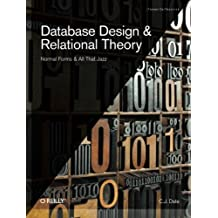 Database Design and Relational Theory: Normal Forms and All That Jazz (Theory in Practice) by C.J. Date (27-Apr-2012) Paperback