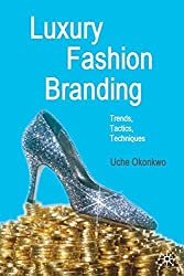Luxury Fashion Branding: Trends, Tactics, Techniques by U. Okonkwo (2007-05-03)