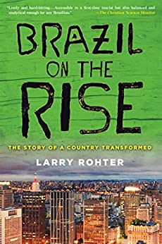 Brazil on the Rise: The Story of a Country Transformed by [Rohter, Larry]