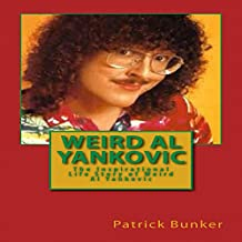 Weird Al Yankovic: The Inspirational Life Story of Weird Al Yankovic: Musician, Comedian, Actor and One of the World's Most Clever Music Marketers