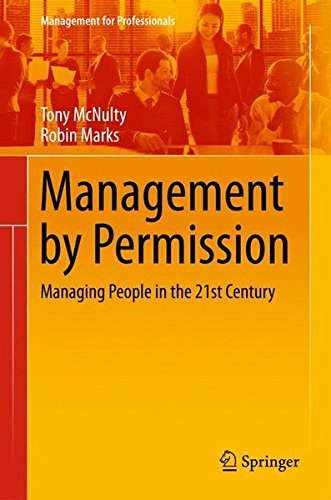 Management by Permission: Managing People in the 21st Century (Management for Professionals)