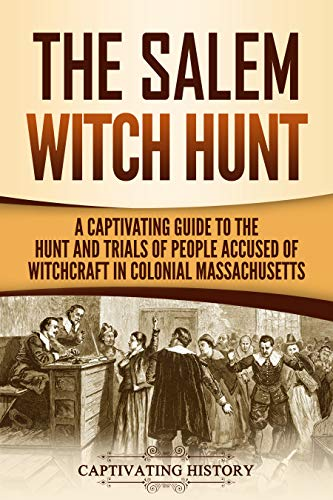 The Salem Witch Hunt: A Captivating Guide to the Hunt and Trials of People Accused of Witchcraft in Colonial Massachusetts (English Edition)