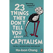 23 Things They Don't Tell You About Capitalism by Ha-Joon Chang (1-Sep-2011) Paperback