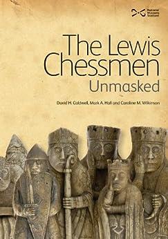 The Lewis Chessmen: Unmasked von [Caldwell, David H, Hall, Mark A, Wilkinson, Caroline, M]