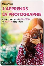 J'apprends la photographie: 25 exercices pour progresser et réussir ses photos (Eyrolles Prati