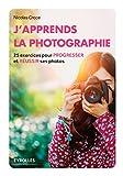 Read details J'apprends la photographie: 25 exercices pour progresser et réussir ses photos