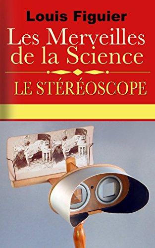 Les Merveilles de la science/Le Stéréoscope par Louis Figuier