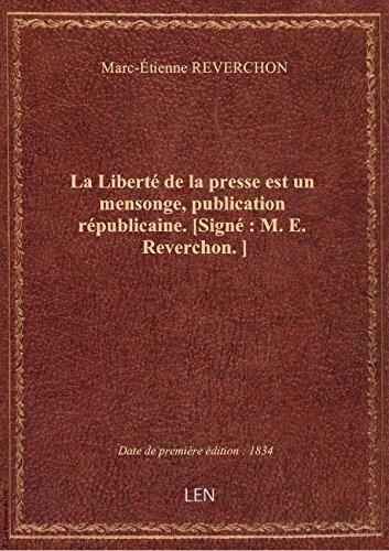 La Liberté de la presse est un mensonge, publication républicaine. [Signé : M. E. Reverchon.]