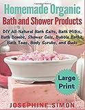 Homemade Organic Bath and Shower Products: Diy All-natural Bath Salts, Bath Milks, Bath Bombs, Shower Gels, Bubble Baths, Bath Teas, Body Scrubs and Suds