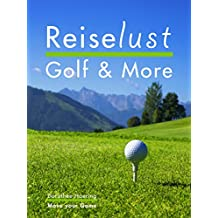 Reiselust Golf & More: 109 Tipps Chiemgau & Kaiserwinkl Kössen - Golfplätze, Kultur & Genuss