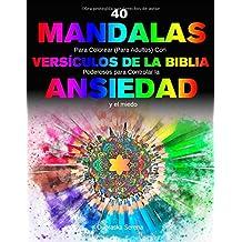 40 Mandalas Para Colorear (para adultos) Con Versículos de la Biblia Poderosos para Controlar la Ansiedad y el Miedo: Saga Antiestrés de Libros Para Colorear Adultos (Libros Mandalas Colorear Adultos)