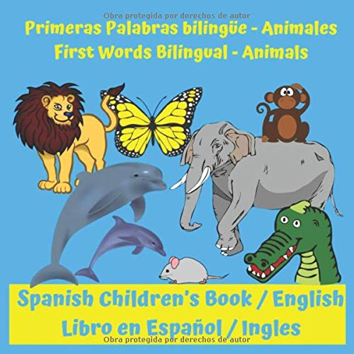 Primeras Palabras bilingüe: Animales, First Words Bilingual: Animals: Spanish Children's Book / English, Libro en Español / Ingles