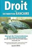 Droit de la Distribution bancaire : Manuel de l'Intermédiation et du conseil bancaire...