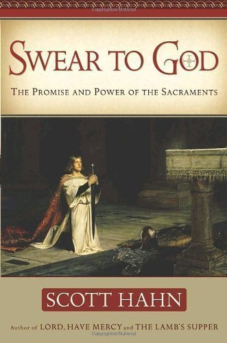 [ [ Swear to God: The Promise and Power of the Sacraments ] ] By Hahn, Scott ( Author ) May - 2004 [ Hardcover ]