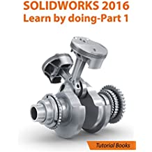 SOLIDWORKS 2016 Learn by doing-Part 1: Parts, Assembly, Drawings, and Sheet metal