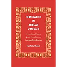 Translation in African Contexts: Postcolonial Texts, Queer Sexuality, and Cosmopolitan Fluency (Translation Studies)