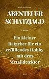 ABENTEUER SCHATZJAGD: Kompaktes Wissen und Ratgeber für die Suche mit Metalldetektoren (German Edition)