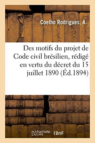 Exposé des motifs du projet de Code civil brésilien, rédigé en vertu du décret du 15 juillet 1890 par A. Coelho Rodrigues