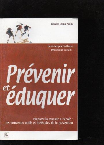 Prévenir et éduquer. Préparer la réussite à l'école: les nouveaux outils et méthodes de la prévention par Jean-Jacques Guillarmé