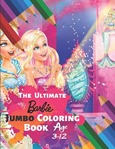 The Ultimate Barbie Jumbo Coloring Book Age 3-12: Great Coloring Book for Kids and Any Fan of Barbie (Perfect for Children) With 33 High-quality Illustration