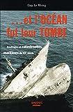 Et l'océan fut leur tombe : Naufrages et catastrophes maritimes du XXe siècle