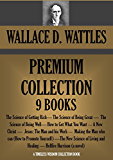 WALLACE D. WATTLES PREMIUM COLLECTION 9 BOOKS: The Science of Getting Rich; The Science of Being Great;  The Science of Being Well; A New Christ and many ... Wisdom Collection Book 77) (English Edition)