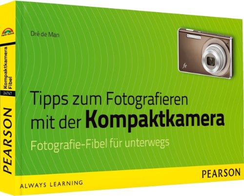 Preisvergleich Produktbild Tipps zum Fotografieren mit der Kompaktkamera - Fotografie-Fibel für unterwegs (Digital fotografieren)