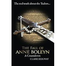 The Fall of Anne Boleyn: A Countdown by Claire Ridgway (2015-10-08)