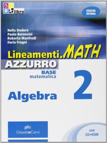 Lineamenti.math azzurro. Algebra. Per le Scuole superiori. Con espansione online: LINEAM.MATH AZZ.ALG.2+CDRO