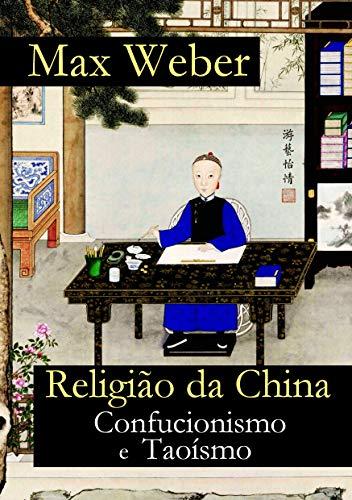Religião da China: Confucionismo e Taoísmo (Portuguese Edition) por Max Weber