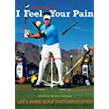 I Feel Your Pain: Let's Make Golf Uncomplicated (English Edition)