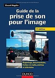 Guide de la prise de son pour l'image -3e ed - Reportage, documentaire, fiction en radio et télé: Reportage, documentaire, fiction en radio, cinéma et télévision
