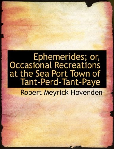 Ephemerides; or, Occasional Recreations at the Sea Port Town of Tant-Perd-Tant-Paye (Large Print Edition)