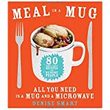 Meal in a Mug: 80 Fast, Easy Recipes for Hungry People―All You Need Is a Mug and a Microwave