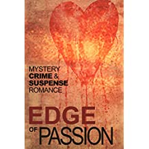 Edge of Passion: An Anthology of Crime, Mystery, Suspense and Romance stories