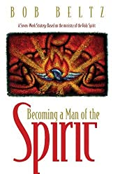 Becoming a Man of the Spirit by Bob Beltz (1999-04-01)