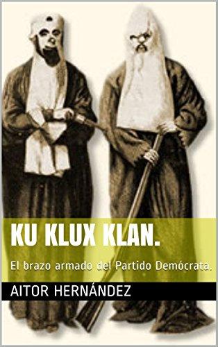 Ku Klux Klan.: El brazo armado del Partido Demócrata.